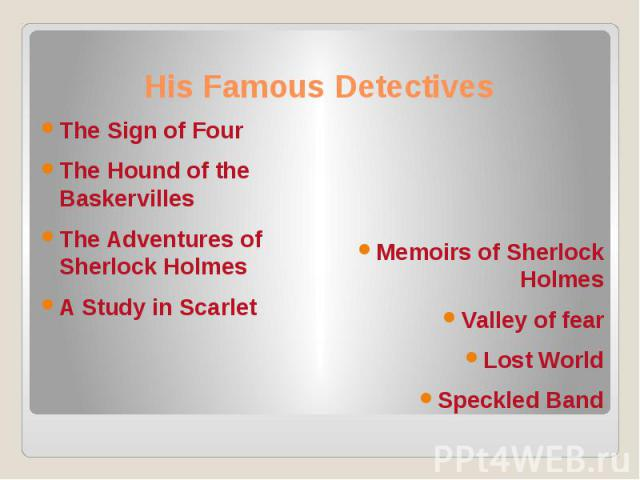 His Famous Detectives The Sign of Four The Hound of the Baskervilles The Adventures of Sherlock Holmes A Study in Scarlet
