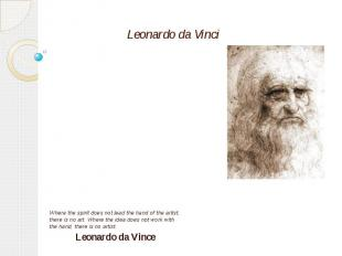 Leonardo da Vinci Where the spirit does not lead the hand of the artist, there i