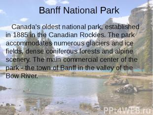 Banff National Park Canada's oldest national park, established in 1885 in the Ca
