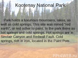 Kootenay National Park Park holds a luxurious mountains, lakes, as well as cold
