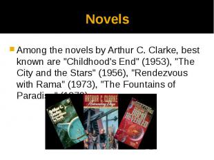 "Novels Among the novels by Arthur C. Clarke, best known are ""Childhood's En"