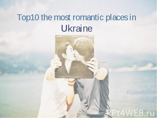 Top10 the most romantic places in Ukraine Kuznetsova Polina Grop 42