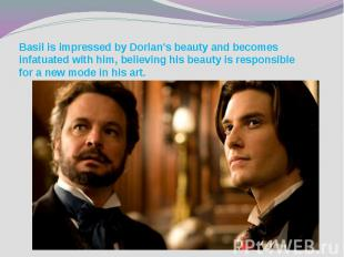 Basil is impressed by Dorian's beauty and becomes infatuated with him, believing