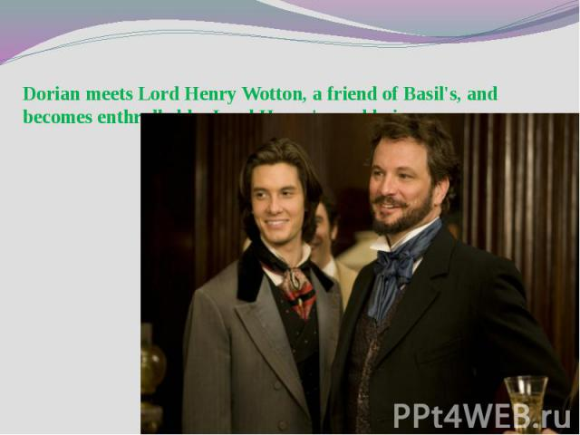 Dorian meets Lord Henry Wotton, a friend of Basil's, and becomes enthralled by Lord Henry's world view.