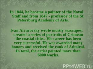 In 1844, he became a painter of the Naval Staff and from 1847 - professor of the