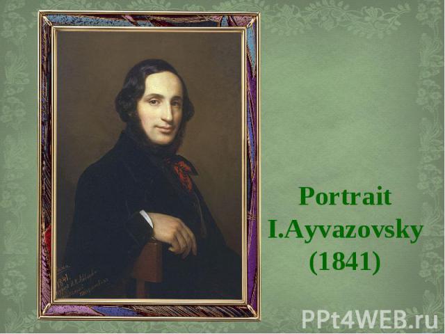 Portrait I.Ayvazovsky (1841)
