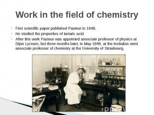 Work in the field of chemistry First scientific paper published Pasteur in 1848.