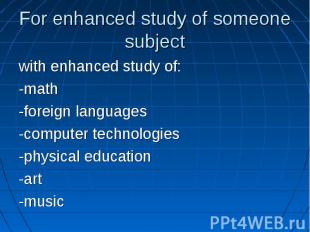 with enhanced study of: with enhanced study of: -math -foreign languages -comput