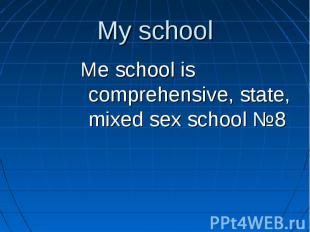 Me school is comprehensive, state, mixed sex school №8 Me school is comprehensiv