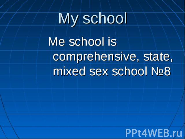 Me school is comprehensive, state, mixed sex school №8 Me school is comprehensive, state, mixed sex school №8