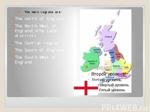 The main regions are: The north of England The North-West of England(=the Lake d
