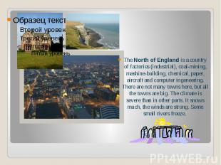The North of England is a country of factories (industrial), coal-mining, mashin
