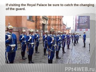 If visiting theRoyal Palacebe sure to catch the changing of the guar