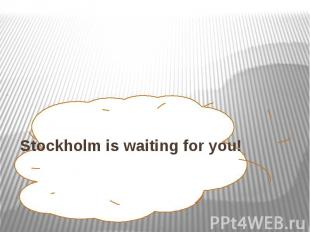 Stockholm is waiting for you!