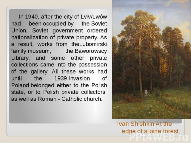 In 1940, after the city of Lviv/Lwów had beenoccupiedby theSoviet Union, Soviet government ordered nationalization of private property. As a result, works from theLubomirski familymuseum, theBaworowscy Library, and some…