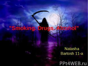 """Smoking. Drugs. Alcohol"" Natasha Bartosh 11-a"