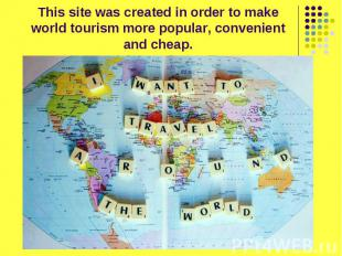 This site was created in order to make world tourism more popular, convenient an