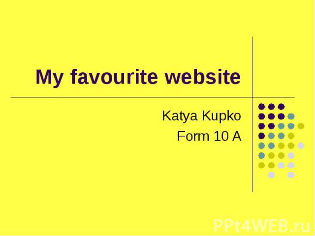 My favourite website Katya Kupko Form 10 A