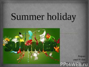 Summer holiday Prepare pupil 8 class Pavlukovska Oksana