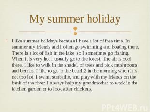 My summer holiday I like summer holidays because I have a lot of free time. In s