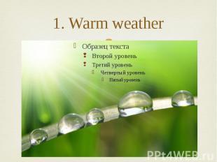 1. Warm weather
