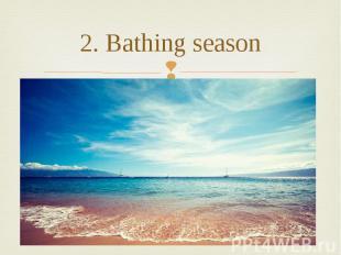 2. Bathing season