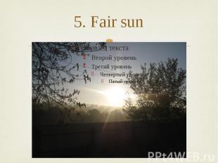 5. Fair sun