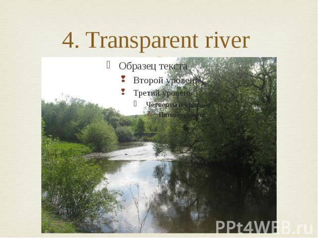4. Transparent river