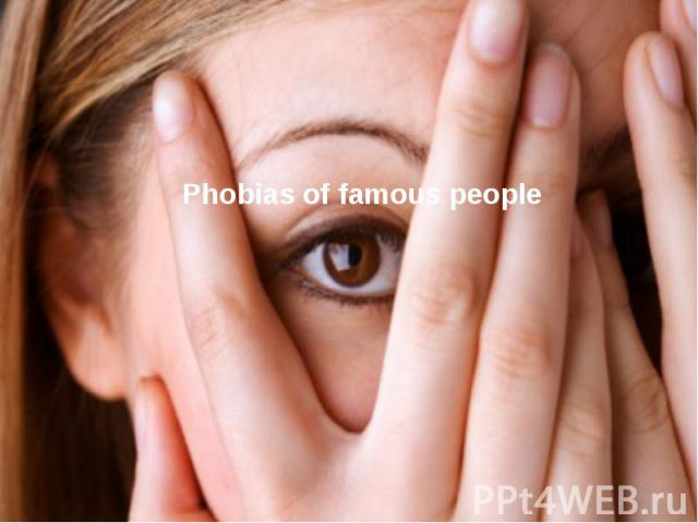 Phobias of famous people