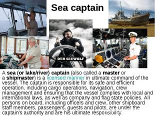 Sea captain Asea (or lake/river) captain(also called amaster&n