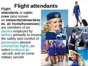 Flight attendants Flight attendantsorcabin crew(also known as&