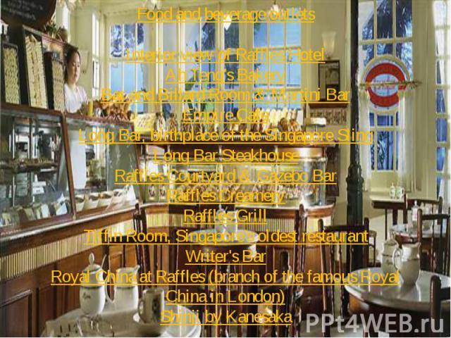 Food and beverage outlets Interior view of Raffles Hotel Ah Teng's Bakery Bar and Billard Room & Martini Bar Empire Cafe Long Bar, birthplace of the Singapore Sling Long Bar Steakhouse Raffles Courtyard & Gazebo Bar Raffles Creamery Raffles …