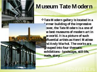 Museum Tate Modern Tate Modern gallery is located in a former building of the im