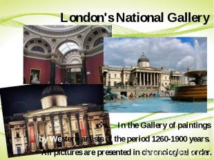 London's National Gallery In the Gallery of paintings by Western artists of the