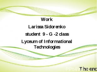 Work Work Larissa Sidorenko student 9 - G -2 class Lyceum of Informational Techn