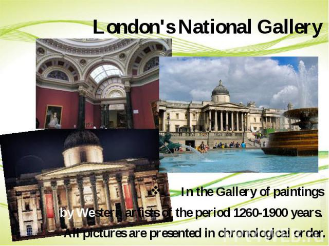 London's National Gallery In the Gallery of paintings by Western artists of the period 1260-1900 years. All pictures are presented in chronological order.