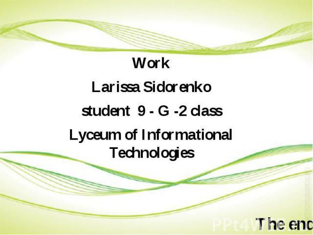 Work Work Larissa Sidorenko student 9 - G -2 class Lyceum of Informational Technologies