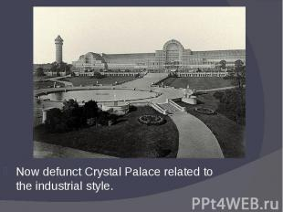 Now defunct Crystal Palace related to the industrial style. Now defunct Crystal