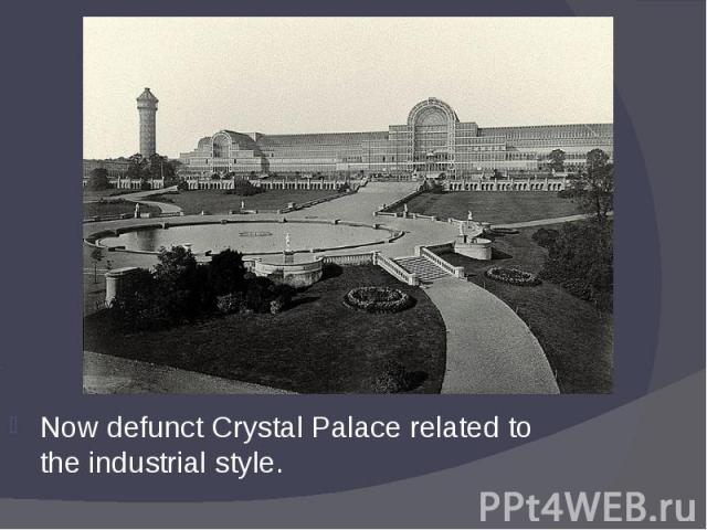 Now defunct Crystal Palace related to the industrial style. Now defunct Crystal Palace related to the industrial style.