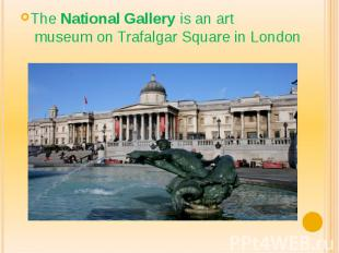 TheNational Galleryis an art museumonTrafalgar Squ
