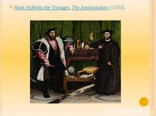 Hans Holbein the Younger,The Ambassadors(1533).
