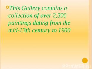 This Gallery contains a collection of over 2,300 paintings dating from the mid-1