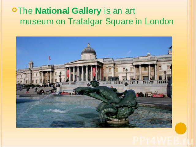 TheNational Galleryis an art museumonTrafalgar Squarein London