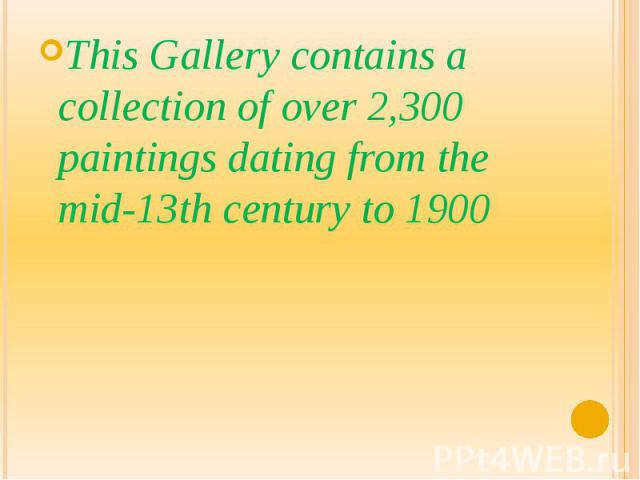 This Gallery contains a collection of over 2,300 paintings dating from the mid-13th century to 1900