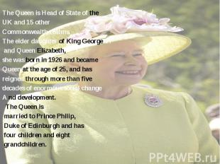 The Queen is Head of State of the The Queen is Head of State of the UK and 15 ot