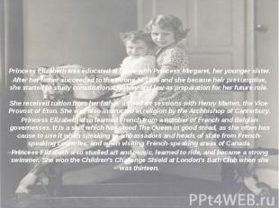 Princess Elizabeth was educated at home with Princess Margaret, her younger sist