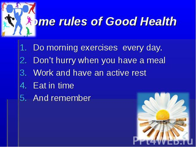 Do morning exercises every day. Do morning exercises every day. Don't hurry when you have a meal Work and have an active rest Eat in time And remember