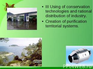 III Using of conservation technologies and rational distribution of industry. II