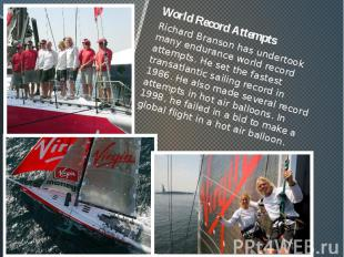 World Record Attempts World Record Attempts Richard Branson has undertook many e