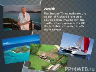 Wealth Wealth The Sunday Times estimate the wealth of Richard Branson at £3,065